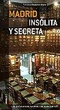 Madrid Insolita y Secreta (Insolita Y Secreta / Secret)