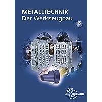Der Werkzeugbau: Metalltechnik Fachbildung