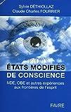 Etats modifiés de conscience : NDE, OBE et autres expériences aux frontières de l'esprit