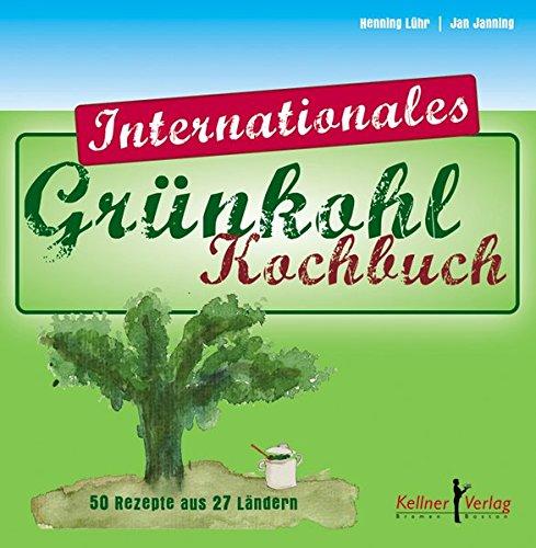Preisvergleich Produktbild Das internationale Grünkohl-Kochbuch: 50 Rezepte aus 27 Ländern