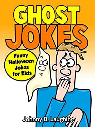 Ghost Jokes: Funny Halloween Jokes for Kids eBook: Johnny B ...