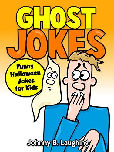 Ghost Jokes: Funny Halloween Jokes for Kids eBook: Johnny B ...