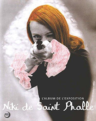 Nanas, mères, déesses, les femmes de Niki de Saint Phalle : L'album de l'exposition par Camille Morineau