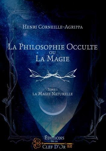 La philosophie occulte ou la magie - Tome 1: La magie naturelle.