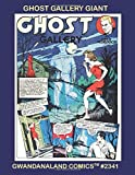 Ghost Gallery Giant: Gwandanaland Comics #2341 --- Over 575 Pages of Spooky Classic Comics Stories from Jumbo Comics
