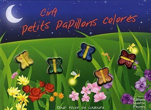 CINQ PETITS PAPILLONS COLORES