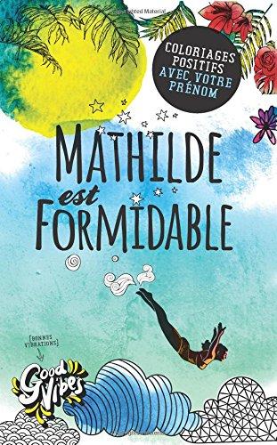 Mathilde est formidable: Coloriages positifs avec votre prénom