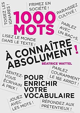 Mille mots à connaître absolument: Pour enrichir votre vocabulaire eBook: Béatrice Wattel