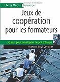 Jeux de coopération pour les formateurs : 70 jeux pour développer l'esprit d'équipe (Livres Outils) (French Edition)