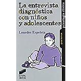 La entrevista diagnóstica con niños y adolescentes (Psicología clínica. Guías técnicas)