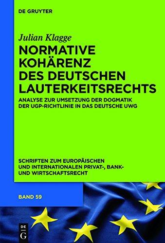 Normative Kohärenz des deutschen Lauterkeitsrechts: Analyse zur Umsetzung der Dogmatik der UGP-Richtlinie in das deutsche UWG (Schriften zum Europäischen ... Privat-, Bank- und Wirtschaftsrecht 59)