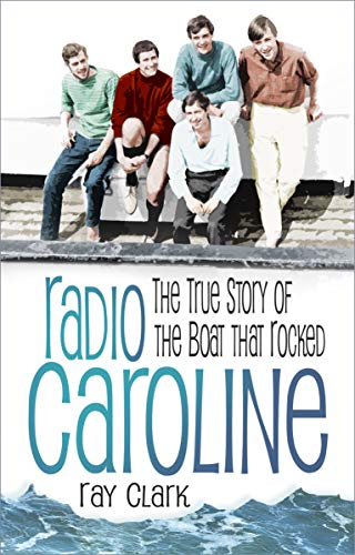 Radio Caroline: The True Story of the Boat that Rocked by [Clark, Ray]