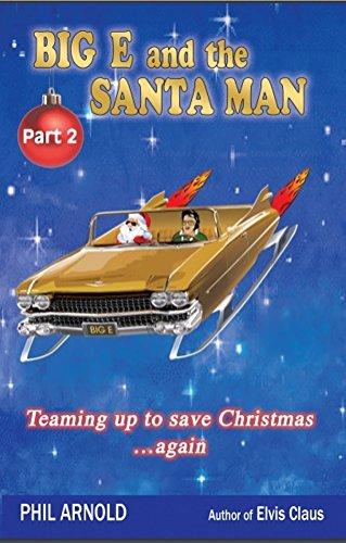 BIG E and the SANTA MAN - Part 2: Teaming up to save Christmas again (English Edition)