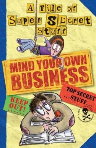 Mind your own business : a file of super secret stuff