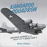 Kangaroo Squadron: American Courage in the Darkest Days of World War II: Includes PDF