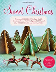 Sweet Christmas: Homemade Peppermints, Sugar Cake, Chocolate-almond Toffee, Eggnog Fudge, and Other Sweet Treats and Decorations