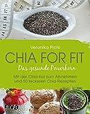 Chia Samen Rezeptbuch von Veronika Pichl: Chia for fit: Das gesunde Powerkorn. Mit der Chia-Kur zum Abnehmen. Mit 50 Chia Rezepten