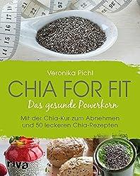 Chia for fit: Das Gesunde Powerkorn Mit Der Chia-Kur Zum Abnehmen Und 50 Leckeren Chia-Rezepten