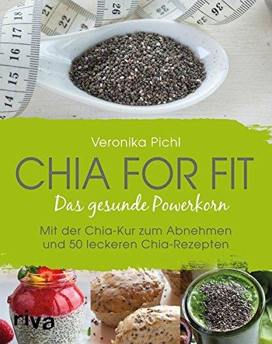 Chia for fit: Das Gesunde Powerkorn Mit Der Chia-Kur Zum Abnehmen Und 50 Leckeren Chia-Rezepten (Männer Fit Kochen)