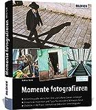 Momente fotografieren: Streetfotografie: Know-how, Inspiration und Tipps
