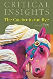 The Catcher in the Rye: Print Purchase Includes Free Online Access (Critical Insights)
