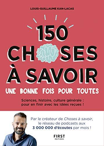150 choses à savoir une bonne fois pour toutes (French Edition)