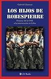 Los hijos de Robespierre: Francia: de la OAS a la intervencion en Libia: Volume 13 (Conjuras)