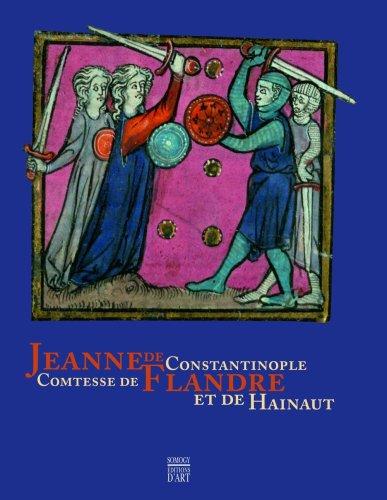 Jeanne de Constantinople: Princesse de Flandre et de Hainaut par Nicolas Dessaux