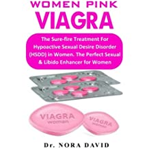 Women Pink Viagra: The Sure-fire Treatment For Hypoactive Sexual Desire Disorder (HSDD) in Women. The Perfect Sexual & Libido Enhancer for Women