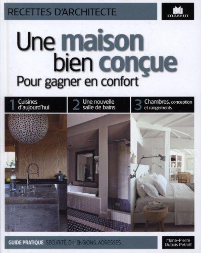 Une maison bien conçue : Pour gagner en confort par Marie-Pierre Dubois Petroff