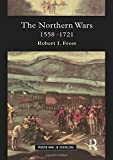 The Northern Wars: War, State and Society in Northeastern Europe, 1558 - 1721 (Modern Wars in Perspective) - Robert I. Frost