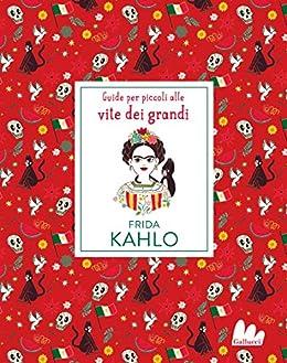 Frida Kahlo. Guide per piccoli alle vite dei grandi (Italian ...