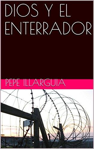 DIOS Y EL ENTERRADOR por PEPE ILLARGUIA