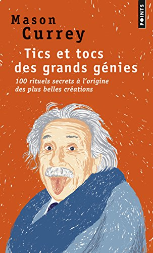 Tics et tocs des grands génies : 100 rituels secrets à l'origine des plus belles créations par Mason Currey