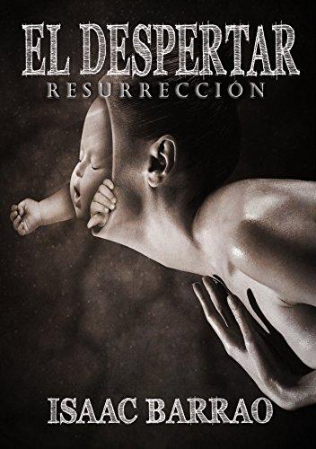 El despertar: Resurrección (Tomo 3) por Isaac Barrao