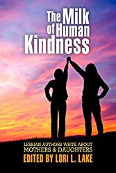 The Milk of Human Kindness: Lesbian Authors Write About Mothers and Daughters (English Edition)