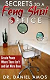 Feng Shui: Feng Shui Office Secrets Revealed! Create Peace Where There Isn't and Get More Done (feng shui office, reiki manual, reiki attunement) (feng ... interior design Book 1) (English Edition)