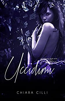 Uccidimi (Blood Bonds #3) di [Cilli, Chiara]