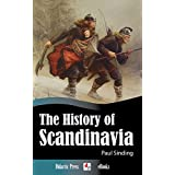The History of Scandinavia - From the Viking Age to the Early Modern Age (Illustrated) (English Edition)