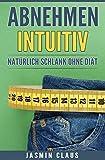 Abnehmen Intuitiv : Natürlich Schlank Ohne Diät
