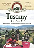 Tuscany, Italy: Small-town Itineraries for the Foodie Traveler by Zeneba Bowers (2016-01-22)