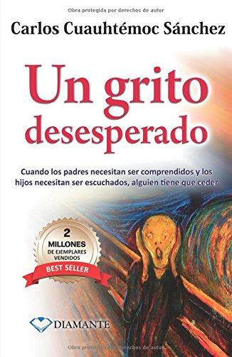 Un Grito Desesperado: Novela de Superacion Para Padres E Hijos por Carlos Cuauhtemoc Sanchez