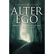 Alter Ego: Memorie di un viaggiatore ultracorporeo