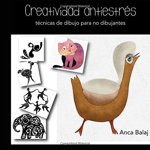 Creatividad antestres: tecnicas de dibujo para no dibujantes (Creatividad pactica)