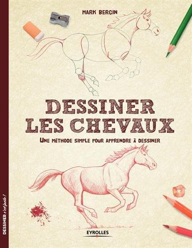 Dessiner les chevaux : Une méthode simple pour apprendre à dessiner par Mark Bergin
