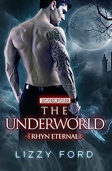 The Underworld (Rhyn Eternal Book 4) by [Ford, Lizzy]