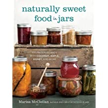 Naturally Sweet Food in Jars: 100 Preserves Made with Coconut, Maple, Honey, and More