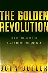 The Golden Revolution: How to Prepare for the Coming Global Gold Standard by John Butler (2012-04-10)