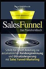 Sales Funnel Marketing: Schritt-für-Schritt-Anleitung zur automatisierten Kundengewinnung und Umsatzsteigerung mit Sales Funnel-Marketing Taschenbuch