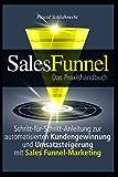 Sales Funnel Marketing: Schritt-für-Schritt-Anleitung zur automatisierten Kundengewinnung und Umsatzsteigerung mit Sales Funnel-Marketing